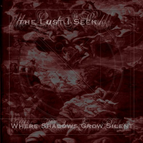 The Lust I Seek - Where Shadows Grow Silent
