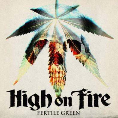 High on Fire - Fertile Green