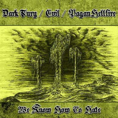 Dark Fury / Pagan Hellfire / Evil - We Know How to Hate