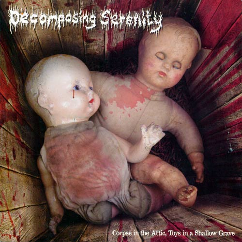 Decomposing Serenity - Corpse in the Attic, Toys in a Shallow Grave