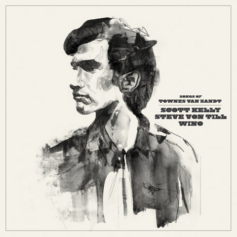 Scott Kelly / Steve Von Till / Wino - Songs of Townes Van Zandt