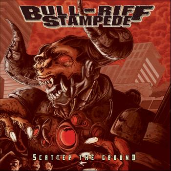 Bull-Riff Stampede - Scatter the Ground