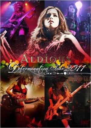 Aldious - Determination Tour 2011 ~Live at Shibuya O-EAST~