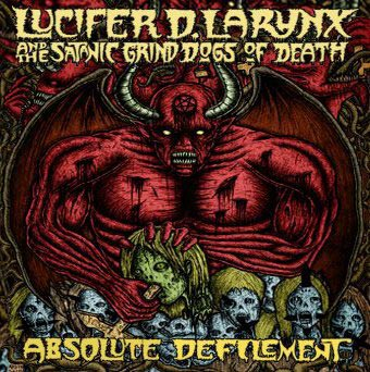 Lucifer D. Larynx and the Satanic Grind Dogs of Death - Absolute Defilement