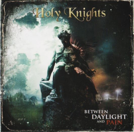 Holy Knights - Between Daylight And Pain (2012)