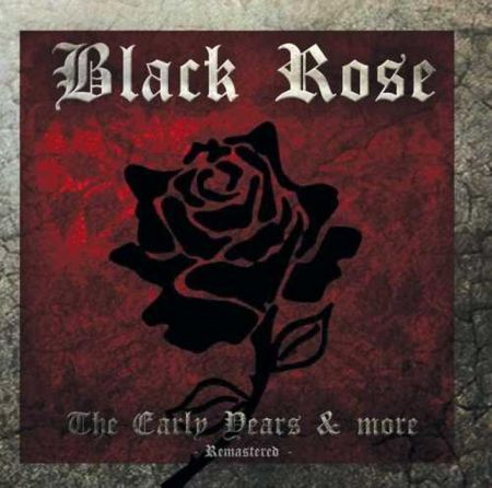 Black Rose - The Early Years & More - Remastered