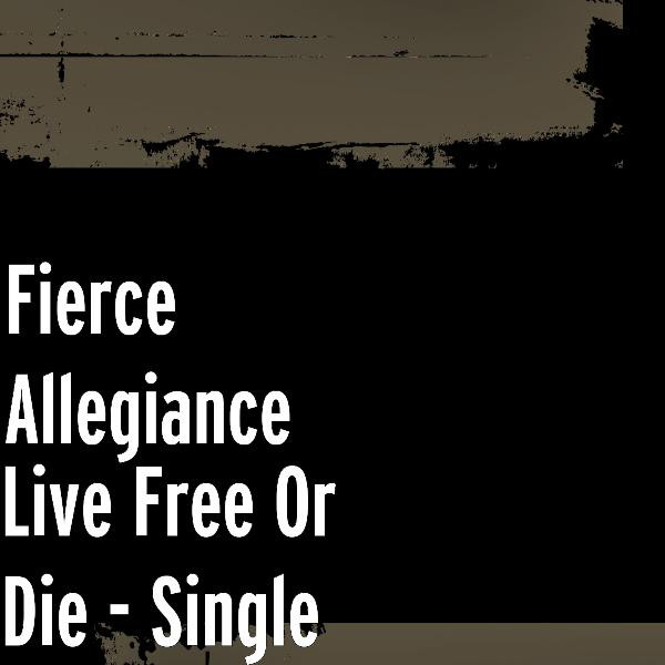 Fierce Allegiance - Live Free or Die