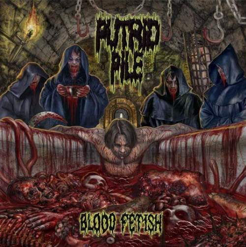 <br />Putrid Pile - Blood Fetish