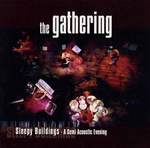 The Gathering - Sleepy Buildings - A Semi Acoustic Evening