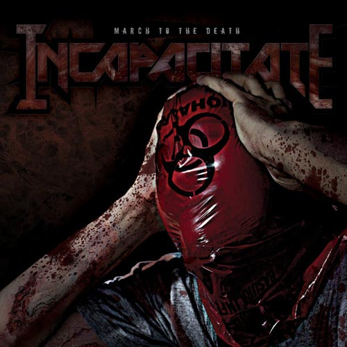 Incapacitate - March to the Death