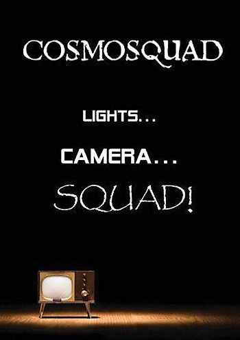 Cosmosquad - Lights... Camera... Squad!