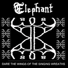 Elephant - Dare the Wings of the Singing Wreaths
