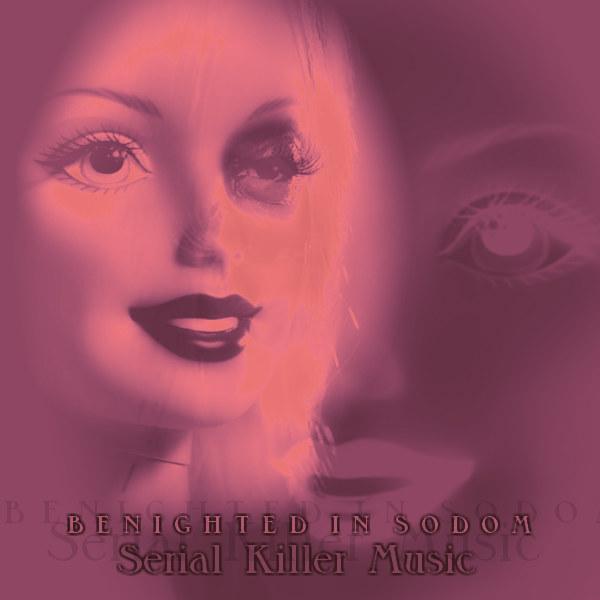 Benighted in Sodom - Serial Killer Music
