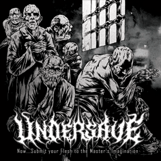 Undersave - Now...Submit Your Flesh to the Master's Imagination