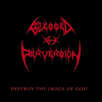 Blessed by Perversion - Destroy the Image of God
