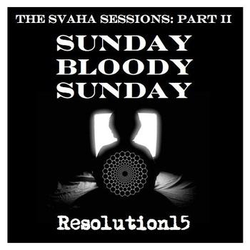 Resolution15 - The Svaha Sessions Part II - Sunday Bloody Sunday