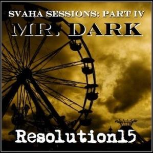 Resolution15 - The Svaha Sessions Part IV - Mr. Dark