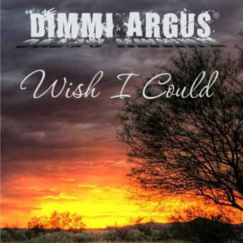 Dimmi Argus - Wish I Could