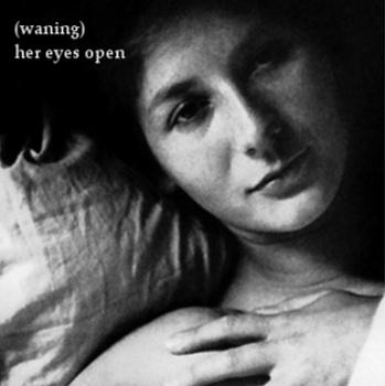 (waning) - Her Eyes Open