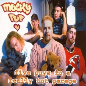Mucky Pup - Five Guys in a Really Hot Garage