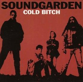 Soundgarden - Cold Bitch