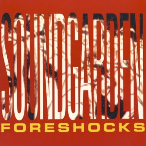 Soundgarden - Foreshocks