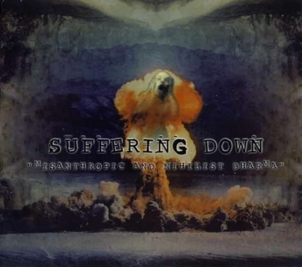 Suffering Down - Misanthropic and Nihilist Dharma