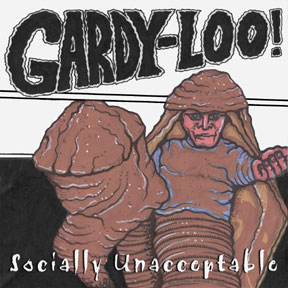 Gardy-Loo! - Socially Unacceptable
