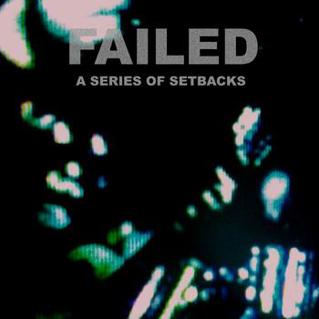 Failed - A Series of Setbacks