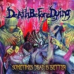 Death Before Dying - Sometimes Dead Is Better