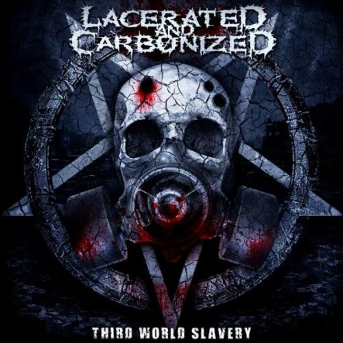 Lacerated and Carbonized - Third World Slavery