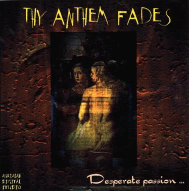 Thy Anthem Fades - Desperate Passion...