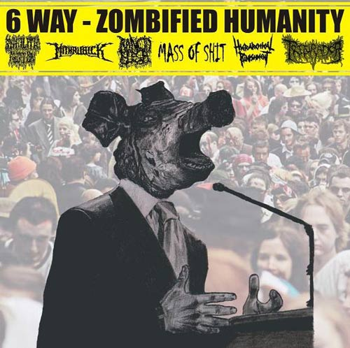 Hierarchical Punishment / Mithrubick / Triturador / Rancid Flesh / Mass of Shit - 6 Way - Zombified Humanity