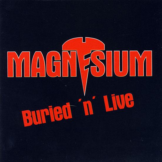 Magnesium - Buried 'n' Live