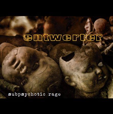 Entwerter - Subpsychotic Rage