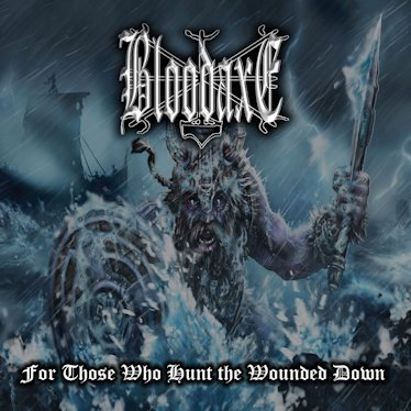 Bloodaxe - For Those Who Hunt the Wounded Down