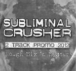 Subliminal Crusher - Promo 2012