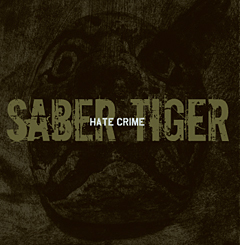 Saber Tiger - Hate Crime