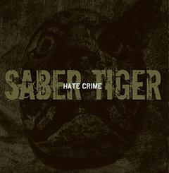 Saber Tiger - Hate Crime
