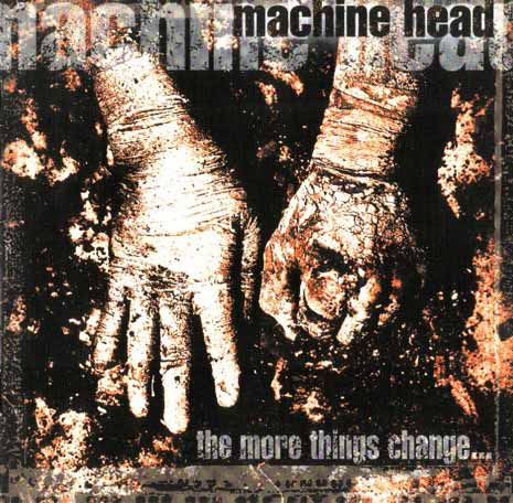 Machine Head - The More Things Change...