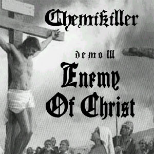ChemiKiller - Enemy of Christ