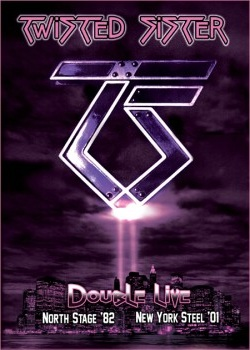 Twisted Sister - Double Live: North Stage '82 / New York Steel '01