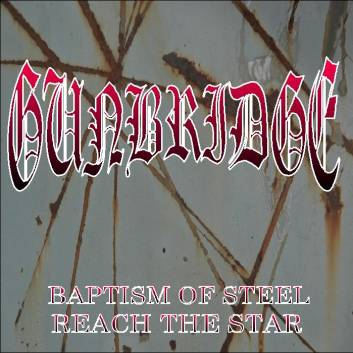 Gunbridge - Baptism of Steel / Reach the Star