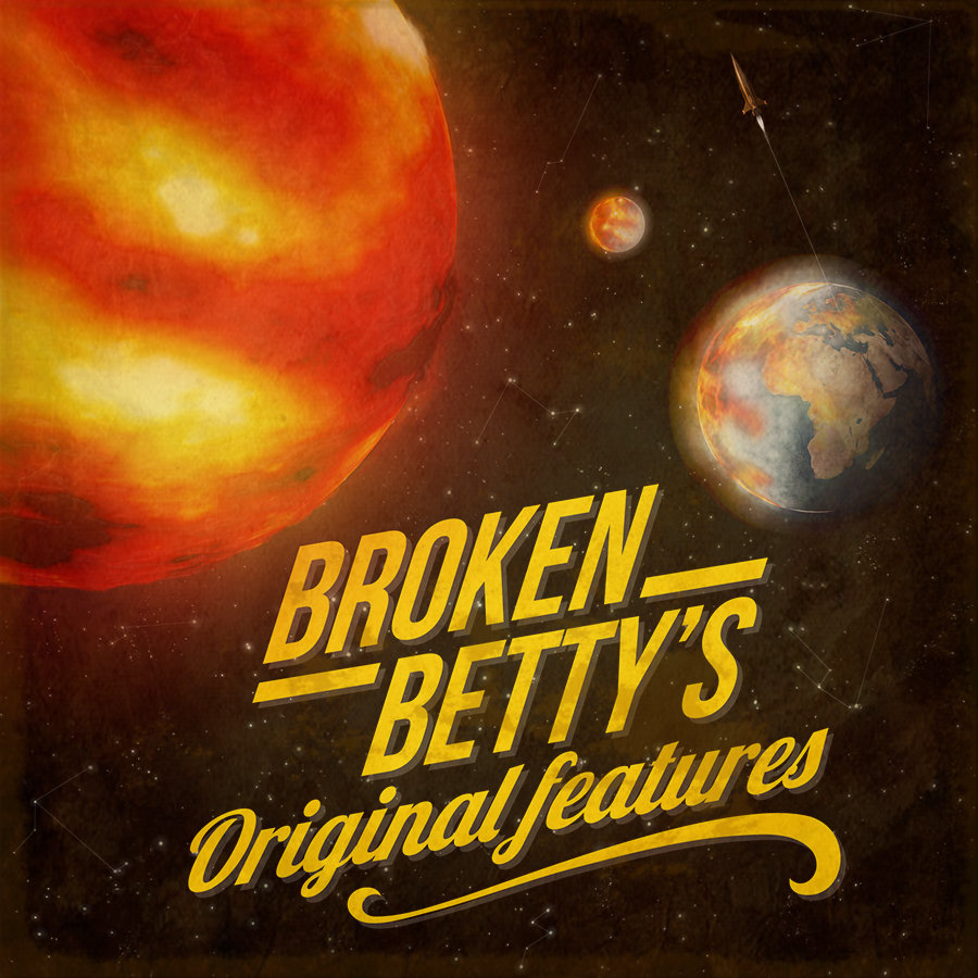 Broken Betty - Broken Betty's Original Features