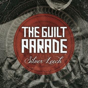 The Guilt Parade - Silver Leech