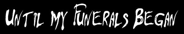 Until My Funerals Began - Logo