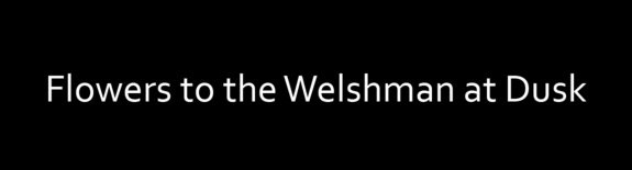 Flowers to the Welshman at Dusk - Logo