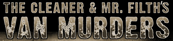 The Cleaner and Mr. Filth's Van Murders - Logo