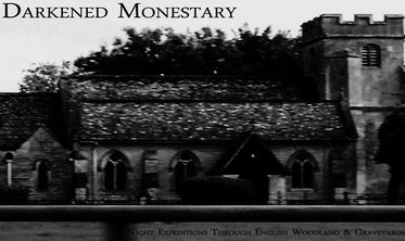 Darkened Monestary - Night Expeditions Through English Woodland & Graveyards