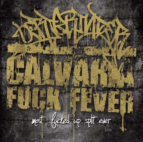 Oerjgrinder / Calvaria Fuck Fever - Most Fucked Up Split Ever